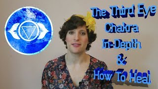 The Third Eye Chakra In-Depth + How to Heal the Third Eye Chakra   Chakra Series