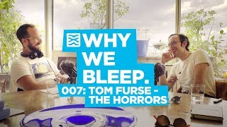 Why We Bleep Podcast 007: Tom Furse - The Horrors
