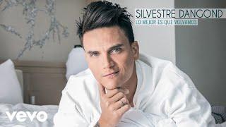 Silvestre Dangond Lo Mejor Es Que Volvamos Audio