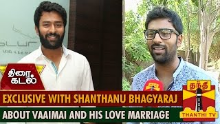 Exclusive Interview with Shanthanu Bhagyaraj about Vaaimai and his Love Marriage