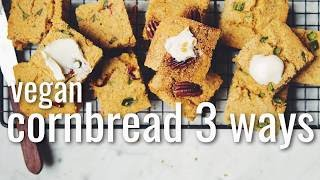 VEGAN CORNBREAD 3 WAYS   hot for food