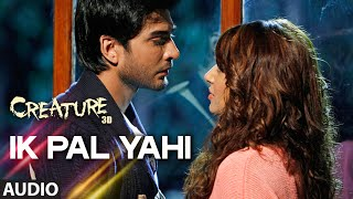 Ik Pal Yahi Full Song (Audio) | Creature 3D | Benny Dayal | Bipasha Basu, Imran Abbas