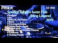 Lagu DJ SPECIAL ALBUM IWAN FALS SANG LEGEND 2019 FULL HD FULL BASS MANTAB ASYIK