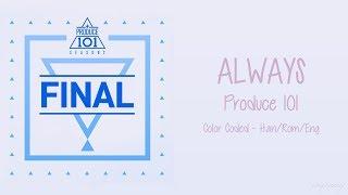 Produce 101 [프로듀스101] - Always [이 자리에] (Color Coded Lyrics   Han/Rom/Eng)