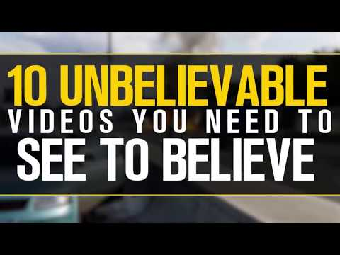 10 UNBELIEVABLE Videos YOU NEED TO SEE To Believe