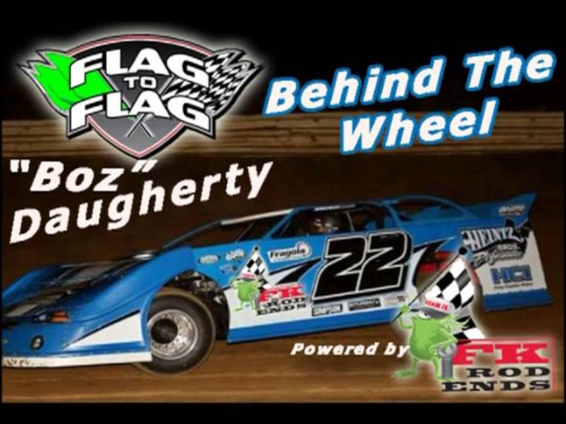 Flag to Flag's Behind the Wheel powered by FK RodEnds:  Boz Daugherty