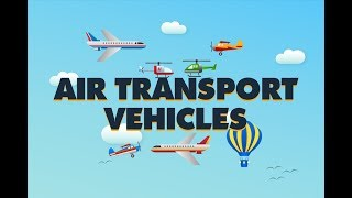 Air Transport Vehicles | Learning Videos For Kids