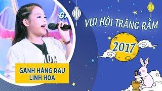 GÁNH HÀNG RAU - LINH HOA (VUI HỘI TRĂNG RẰM 2017)