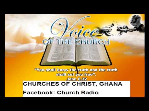 The Church part 17,Preacher Anthony Oteng Adu, Church of Christ,Ghana  04 07 2015