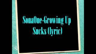 SonaOne - Growing Up Sucks ( lyrics )