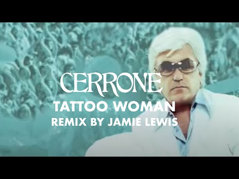 Cerrone: Tattoo Woman Remixes By Jamie Lewis