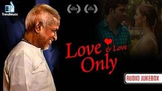 Love and Love Only – Hollwood Movie   Audio Jukebox   Ilaiyaraaja   Julian Karikalan