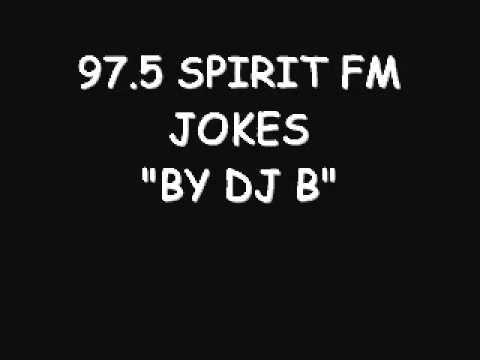 97.5 SPIRIT FM JOKES BY DJ B PART 1