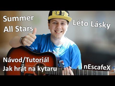 Summer All Stars - Léto Lásky Ft. Slza - TUTORIAL, Návod Na Kytaru, Akordy A TEXT (nEscafeX)