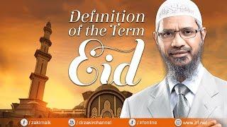 Definition of the term Eid - Dr Zakir Naik