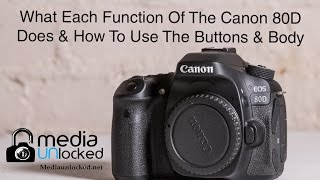 01. What Each Function Of The Canon 80D Does & How To Use Them Part 1 The Buttons & Body