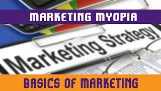 5. Marketing Myopia | Introduction | Why Customers Suffer From This Myopia? | How To Avoid It?