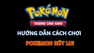 Hướng dẫn chơi Pokemon TCG - Phần 6 - Pokemon rút lui