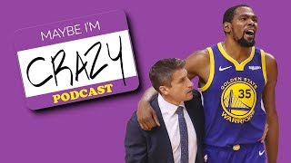 KD Sacrificed & The Warriors Survived |  EPISODE 94  | MAYBE I'M CRAZY