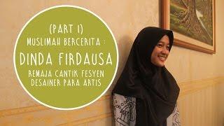 Muslimah Bercerita : Dinda Firdausa Remaja Cantik Fesyen Desainer Para Artis (Part 1)