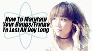 How To Maintain Your Bangs To Last All Day Long