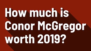 How much is Conor McGregor worth 2019?