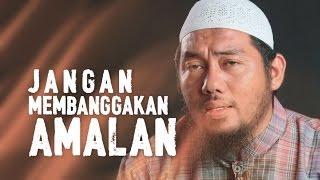 Ceramah Singkat: Jangan Membanggakan Amalan - Ustadz Abu Fairuz, MA.
