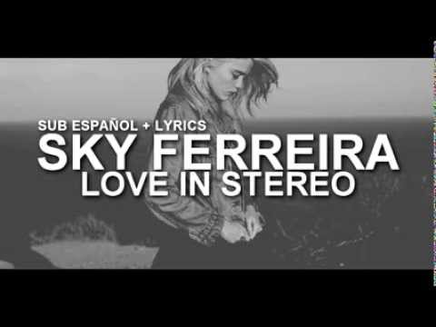 Sky Ferreira - Love In Stereo ( Sub Español + Lyrics )