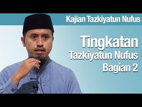 Kajian Tazkiyatun Nufus #3: Tingkatan Tazkiyatun Nufus Bagian 2 - Abdullah Zaen, MA