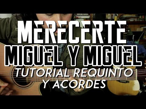 Merecerte - Miguel y Miguel - Tutorial - REQUINTO - ACORDES - Como tocar en Guitarra