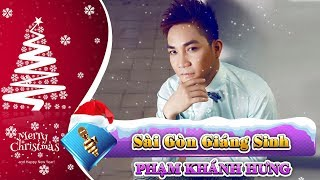 Phạm Khánh Hưng - Sài Gòn Giáng Sinh | Nhạc Giáng Sinh 2019 | Nhớ Mùa Noel Xưa