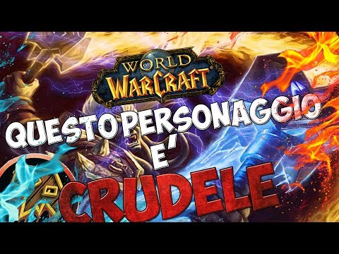 QUESTO PERSONAGGIO E' CRUDELE!!! [WORLD OF WARCRAFT ITA] EP.3