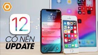 Có nên update iOS 12 chính thức cho iPhone cũ?