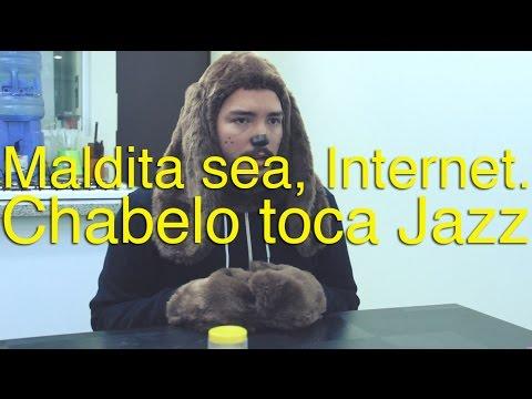 Maldita Sea, Internet. - Chabelo toca Jazz