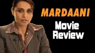 Mardaani Movie Review : Rani Mukherjee packs a PUNCH