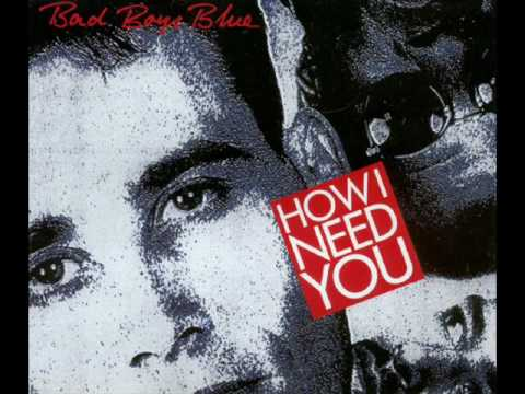 Bad Boys Blue - How I Need You (Club Mix)