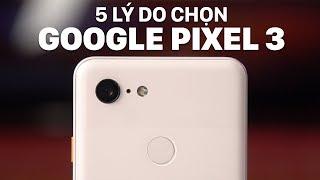 5 lý do chọn Google Pixel 3