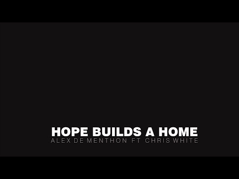 Alex De Menthon ft Chris white -  Hope Builds a Home