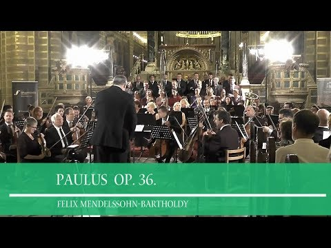 Felix Mendelssohn-Bartholdy - Paulus Oratorio Op. 36. Purcell kórus Határon Túli M. Szinf. Zenekar