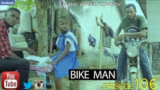 Download BIKE MAN (Mark Angel Comedy) (Episode 106) 3Gp Mp4
