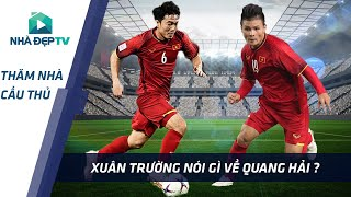 Xuân Trường nhận xét Quang Hải - Một cầu thủ toàn diện; Thông minh | THĂM NHÀ CẦU THỦ