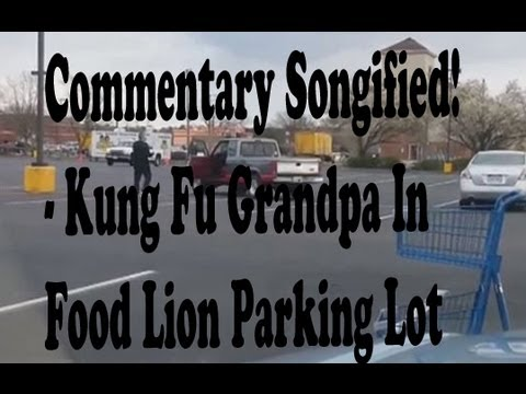 Commentary Songified! - Kung Fu Grandpa In Food Lion Parking Lot