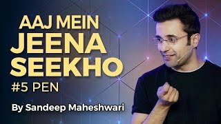 Download Aaj Mein Jeena Seekho - By Sandeep Maheshwari (#5 Pen) 3Gp Mp4