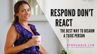 Respond DON'T React with a Narcissist! Learn how to disarm a TOXIC Person