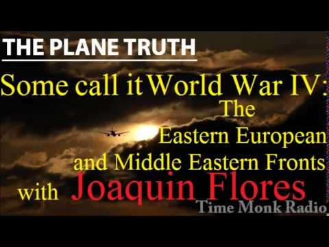 Joaquin Flores  --  Some call it World War IV: The Eastern European ...  ~  The Plane Truth PTS3104