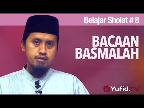 Kajian Fiqih: Belajar Sholat Bagian 8 - Bacaan Basmalah - Ustadz Abdullah Zaen, MA