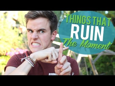 Things That Ruin The Moment