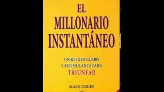 El Millonario Instantaneo By Mark Fisher (Audio Libro)