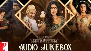 Thugs Of Hindostan Audio Jukebox Ajay Atul A Bhattacharya Sukhwinder Vishal Shreya Sunidhi