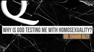 Video: I am Gay. Why Is God testing me with Homosexuality? - Shabir Ally